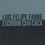Escribir con caca - Luis Felipe Fabre pdf