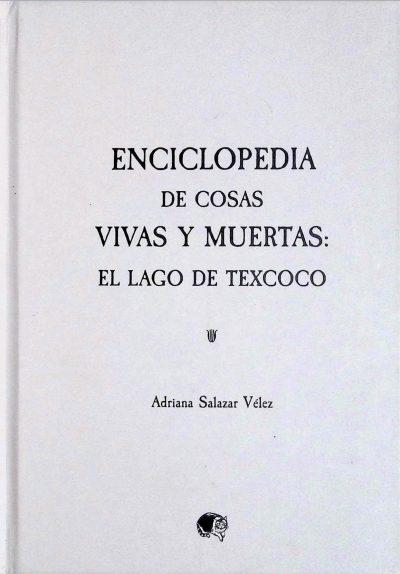 Enciclopedia de las cosas vivas y muertas, el lago de Texcoco - Adriana Salazar Vélez pdf