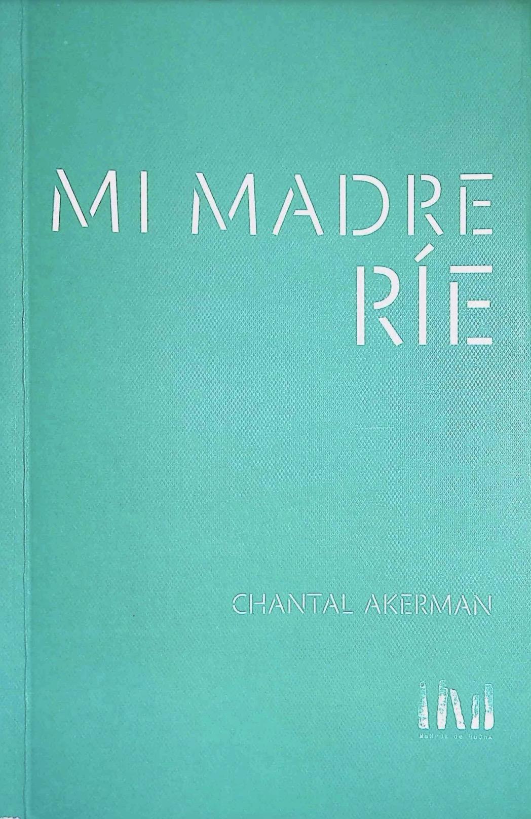 Akerman, Chantal - Mi madre ríe pdf