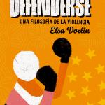 Defenderse, Una filosofía de la violencia - Elsa Dorlin pdf